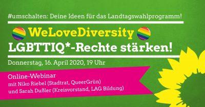 WeLoveDiversity: LGBTTIQ* stärken mit Niko und Sarah - #umschalten: Deine Ideen für das Landtagswahlprogramm! @ online