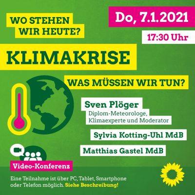 Klimakrise - wo stehen wir heute - was müssen wir tun? Videokonferenz mit Matthias Gastel, Sylvia-Kotting-Uhl und Diplom-Meteorologe Sven Plöger @ online