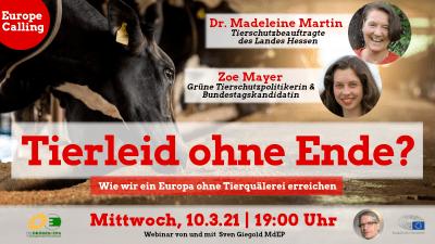 """""""Tierleid ohne Ende? - Wie wir ein Europa ohne Tierquälerei erreichen"""" - mit Zoe Mayer, Dr. Madeleine Martin und Sven Giegold @ online"""