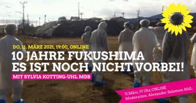 10 Jahre Fukushima - Es ist noch nicht vorbei! Online-Bericht und Austausch mit Sylvia Kotting-Uhl MdB @ online