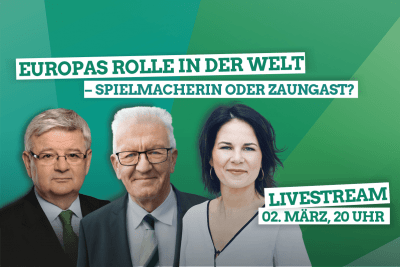 Europas Rolle in der Welt - Digitaler Talk mit Winfried Kretschmann, Annalena Baerbock und Joschka Fischer