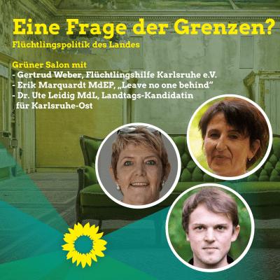 """Eine Frage der Grenzen? Flüchtlingspolitik des Landes"" Grüner Salon mit Dr. Ute Leidig, Erik Marquardt und Gertrud Weber"