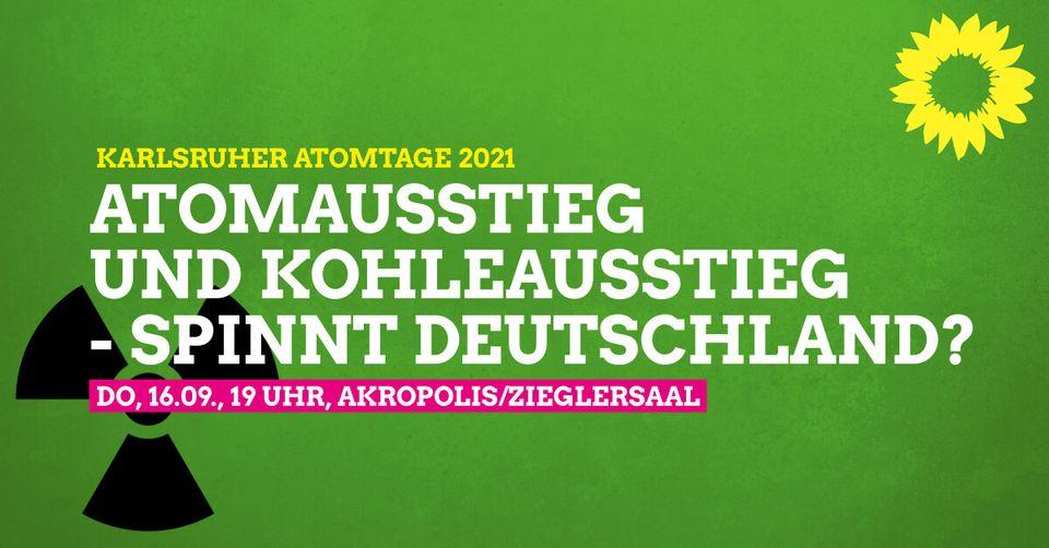 Karlsruher Atomtage 2021 – Tag 1: Atomausstieg und Kohleausstieg – spinnt Deutschland?
